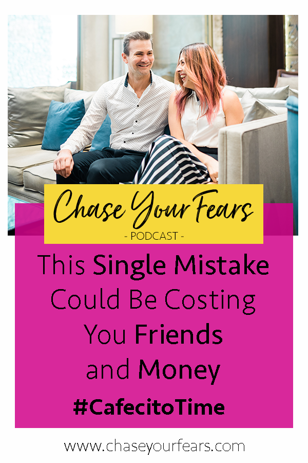 This Single Mistake could be costing you Friends and Money #CafecitoTime Listen now to the #ChaseYourFearsPodcast
