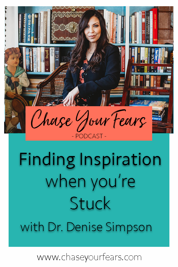 Finding Inspiration when you're Stuck with Dr. Denise Simpson. Listen to the #ChaseYourFearsPodcast #Motivation #Inspiration #Findinpiration #Getinspired
