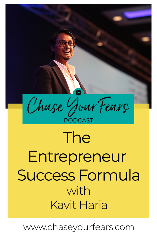 The Entrepreneur Success Formula with Kavit Haria #ChaseYourFearsPodcast