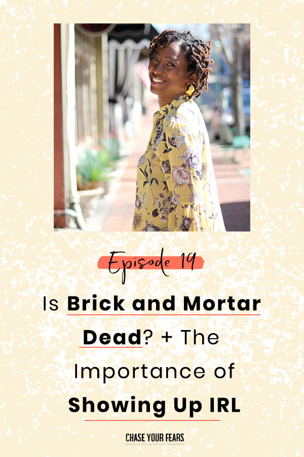 Ep: 19: Is Brick and Mortar Dead? The Importance of Showing Up IRL